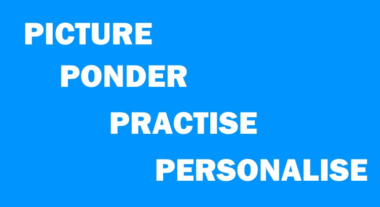 Ponder, picture, practise, personalise